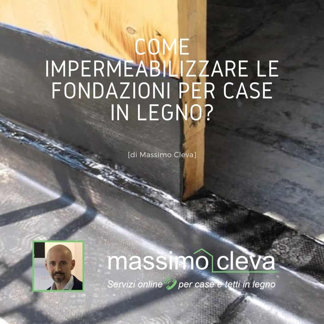 impermeabilizzare fondazioni per case in legno - esempio pratico